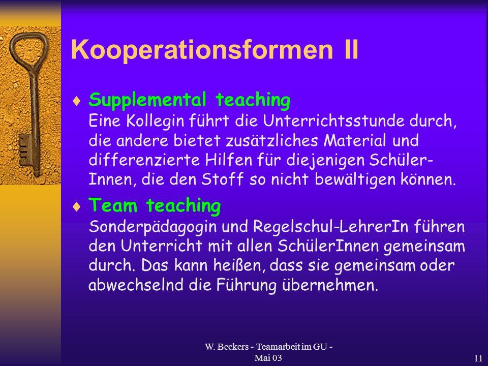 W. Beckers - Teamarbeit im GU - Mai 0311 Kooperationsformen II Supplemental teaching Eine Kollegin führt die Unterrichtsstunde durch, die andere biete