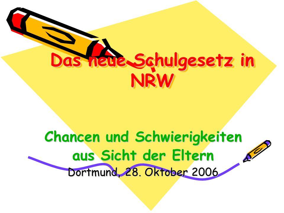 Das neue Schulgesetz in NRW Chancen und Schwierigkeiten aus Sicht der Eltern Dortmund, 28. Oktober 2006