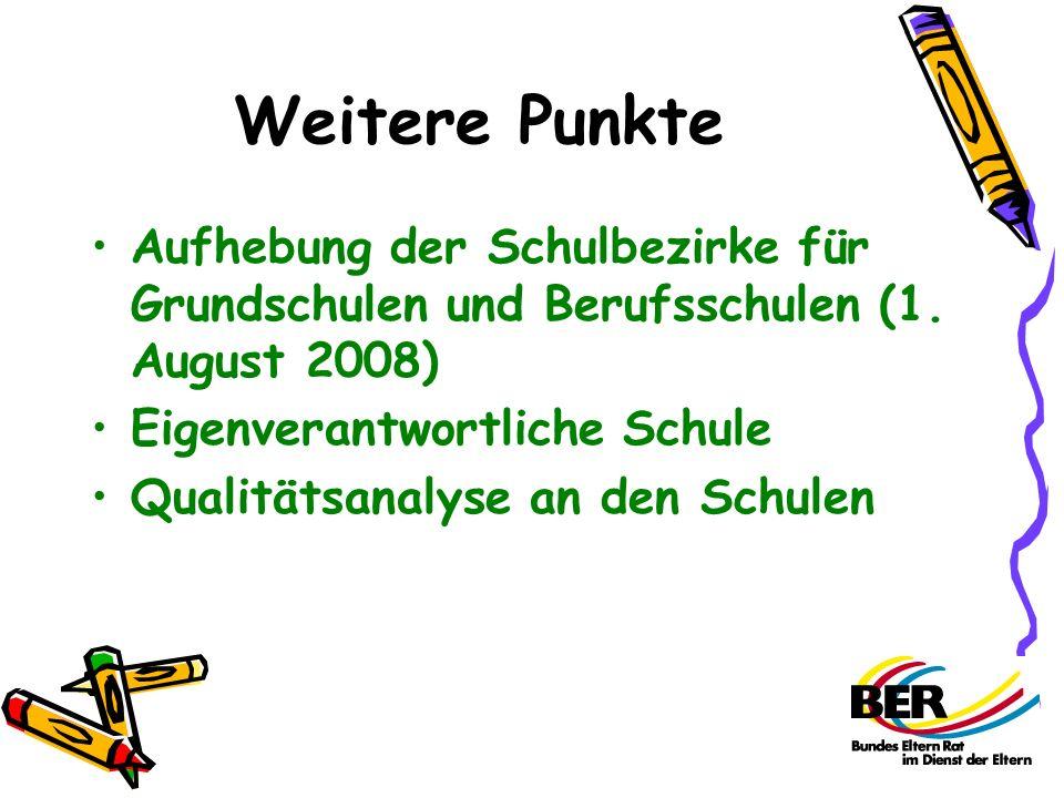 Weitere Punkte Aufhebung der Schulbezirke für Grundschulen und Berufsschulen (1. August 2008) Eigenverantwortliche Schule Qualitätsanalyse an den Schu