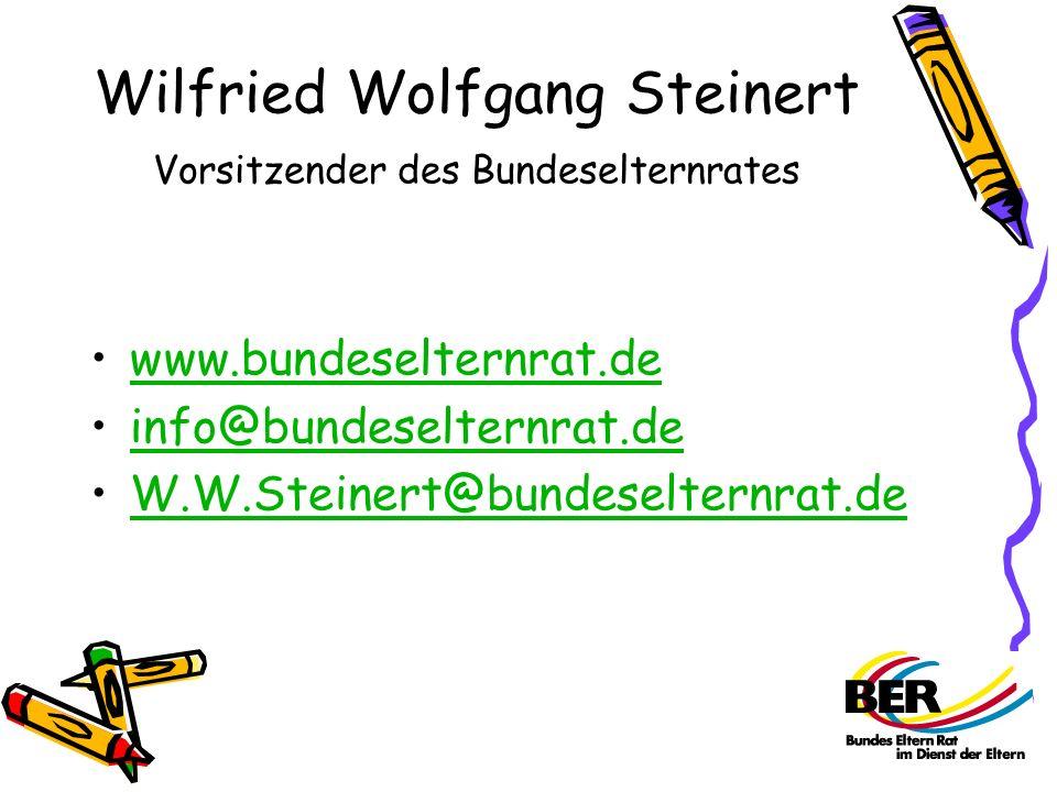 Wilfried Wolfgang Steinert Vorsitzender des Bundeselternrates www.bundeselternrat.de info@bundeselternrat.de W.W.Steinert@bundeselternrat.de
