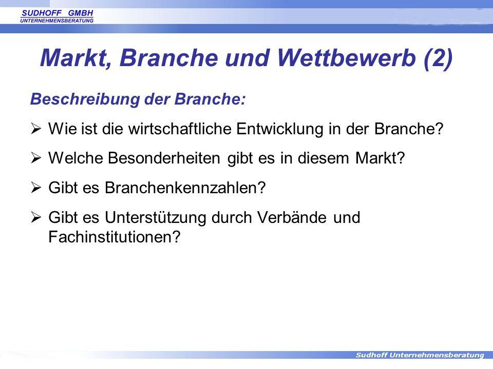Markt, Branche und Wettbewerb (2) Beschreibung der Branche: Wie ist die wirtschaftliche Entwicklung in der Branche? Welche Besonderheiten gibt es in d