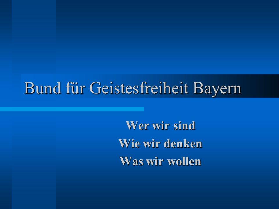 Bund für Geistesfreiheit Bayern Wer wir sind Wie wir denken Was wir wollen