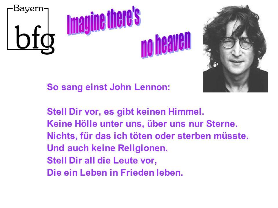 So sang einst John Lennon: Stell Dir vor, es gibt keinen Himmel.