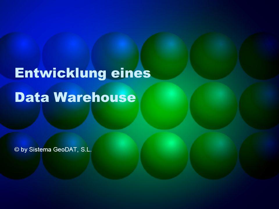 Entwicklung eines Data Warehouse © by Sistema GeoDAT, S.L.