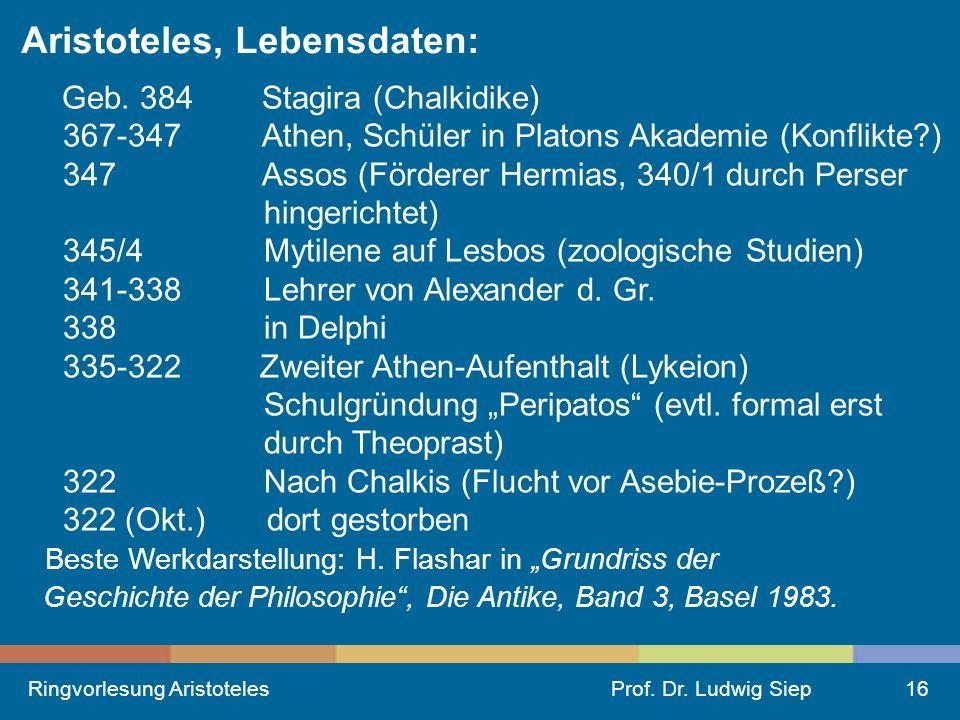 Ringvorlesung AristotelesProf.Dr. Ludwig Siep16 Aristoteles, Lebensdaten: Geb.