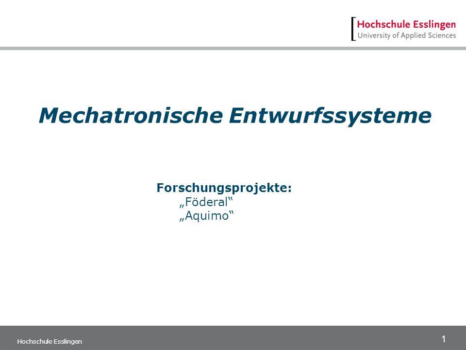 1 Hochschule Esslingen Mechatronische Entwurfssysteme Forschungsprojekte: Föderal Aquimo