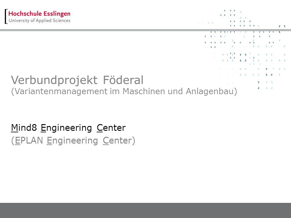 Verbundprojekt Föderal (Variantenmanagement im Maschinen und Anlagenbau) Mind8 Engineering Center (EPLAN Engineering Center)