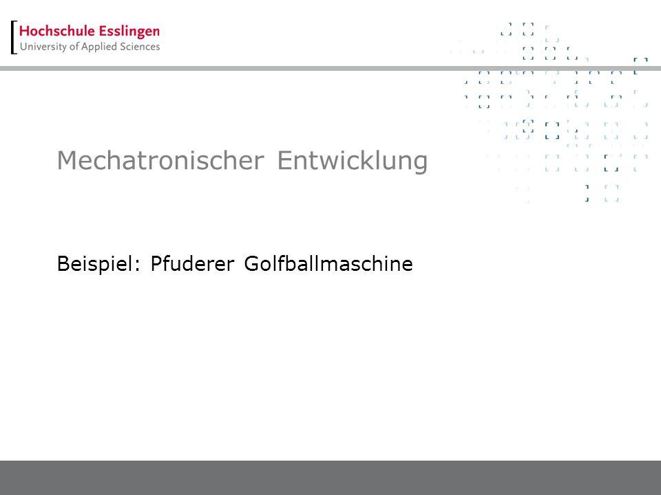 Mechatronischer Entwicklung Beispiel: Pfuderer Golfballmaschine