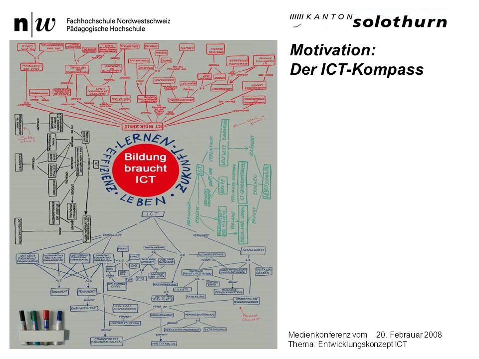 20. Febrauar 2008Medienkonferenz vom Thema: Entwicklungskonzept ICT Motivation: Der ICT-Kompass