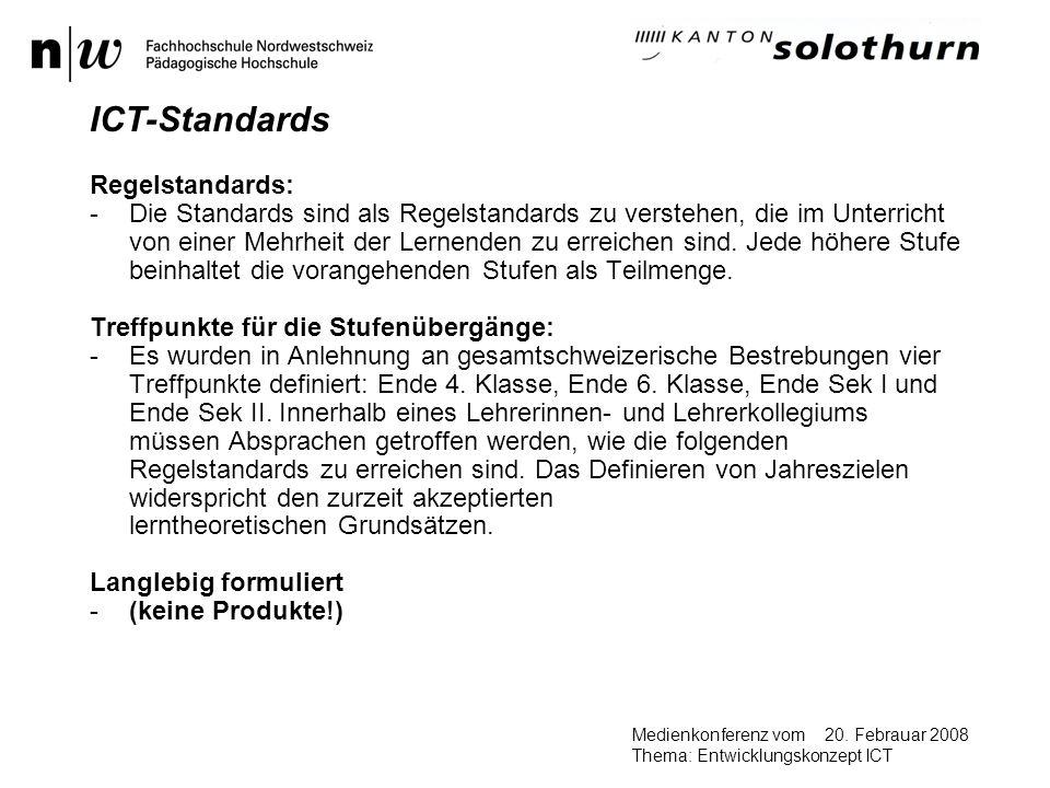 20. Febrauar 2008Medienkonferenz vom Thema: Entwicklungskonzept ICT ICT-Standards Regelstandards: -Die Standards sind als Regelstandards zu verstehen,