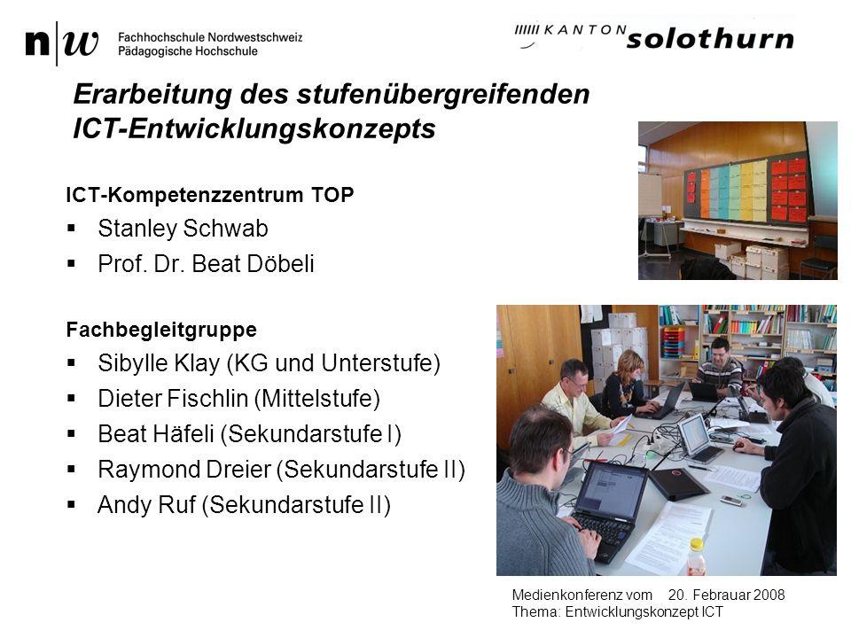 20. Febrauar 2008Medienkonferenz vom Thema: Entwicklungskonzept ICT ICT-Kompetenzzentrum TOP Stanley Schwab Prof. Dr. Beat Döbeli Fachbegleitgruppe Si