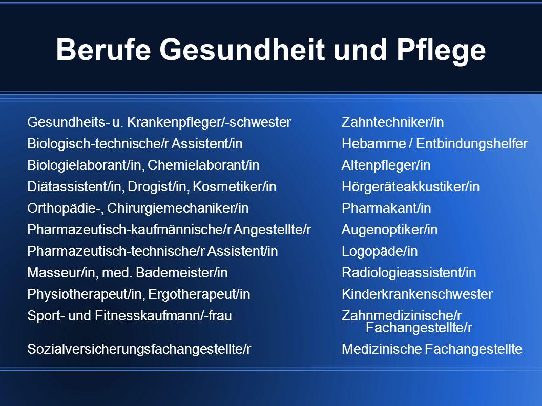 Berufe Gesundheit und Pflege Gesundheits- u. Krankenpfleger/-schwesterZahntechniker/in Biologisch-technische/r Assistent/inHebamme / Entbindungshelfer
