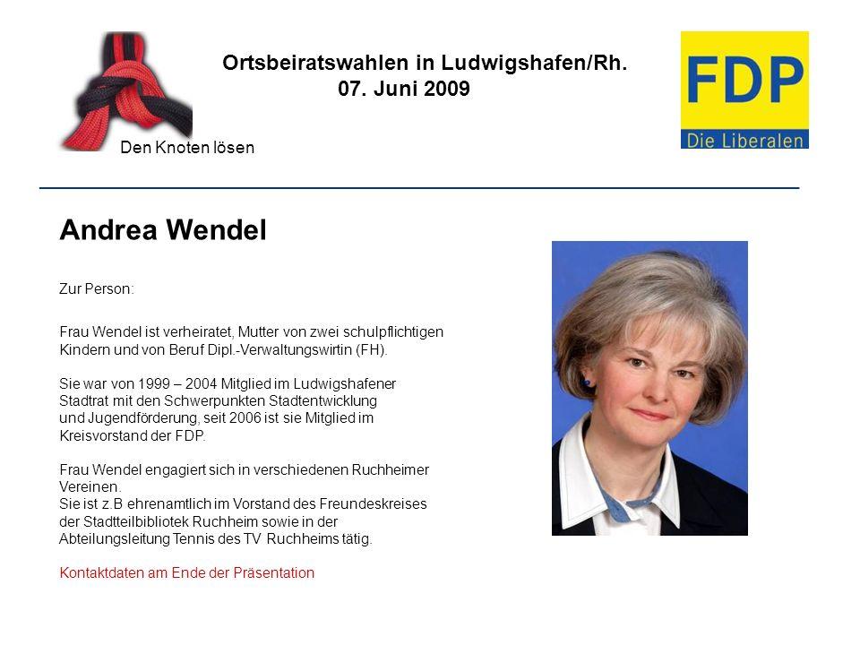 Ortsbeiratswahlen in Ludwigshafen/Rh. 07. Juni 2009 Den Knoten lösen ________________________________________________________________ Andrea Wendel Zu