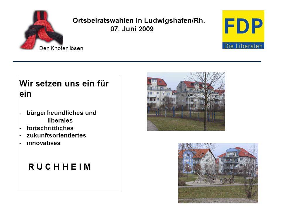 Ortsbeiratswahlen in Ludwigshafen/Rh. 07. Juni 2009 Den Knoten lösen ________________________________________________________________ Wir setzen uns e