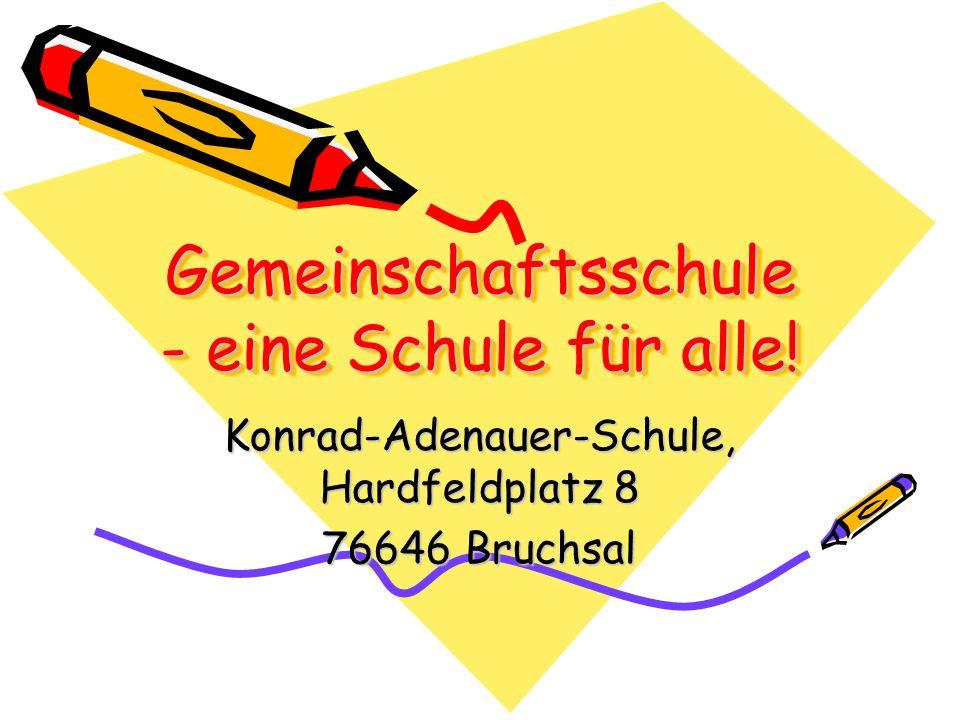 Gemeinschaftsschule - eine Schule für alle! Konrad-Adenauer-Schule, Hardfeldplatz 8 76646 Bruchsal