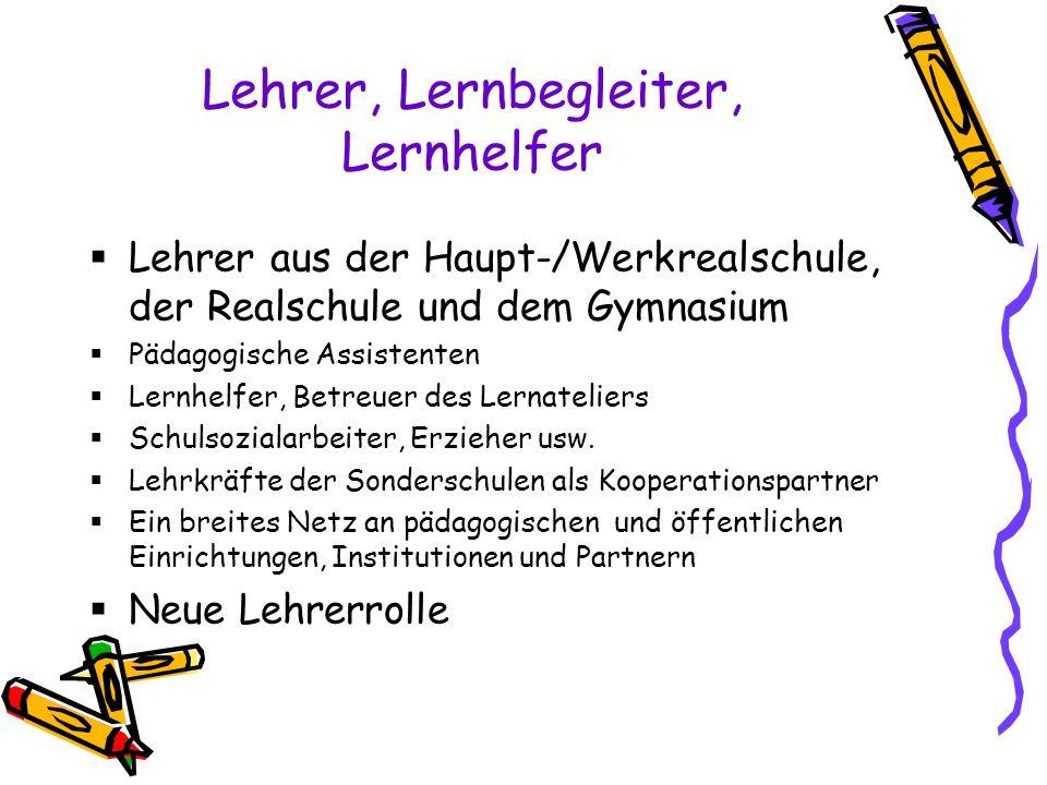 Lehrer, Lernbegleiter, Lernhelfer Lehrer aus der Haupt-/Werkrealschule, der Realschule und dem Gymnasium Pädagogische Assistenten Lernhelfer, Betreuer