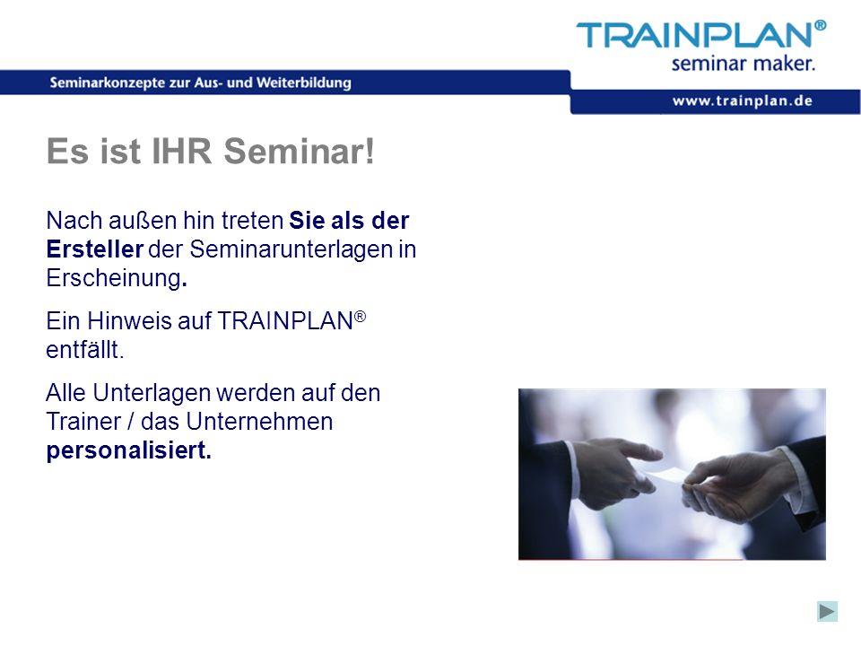 Folie 17 ©TRAINPLAN ® 2006 Es ist IHR Seminar! Nach außen hin treten Sie als der Ersteller der Seminarunterlagen in Erscheinung. Ein Hinweis auf TRAIN