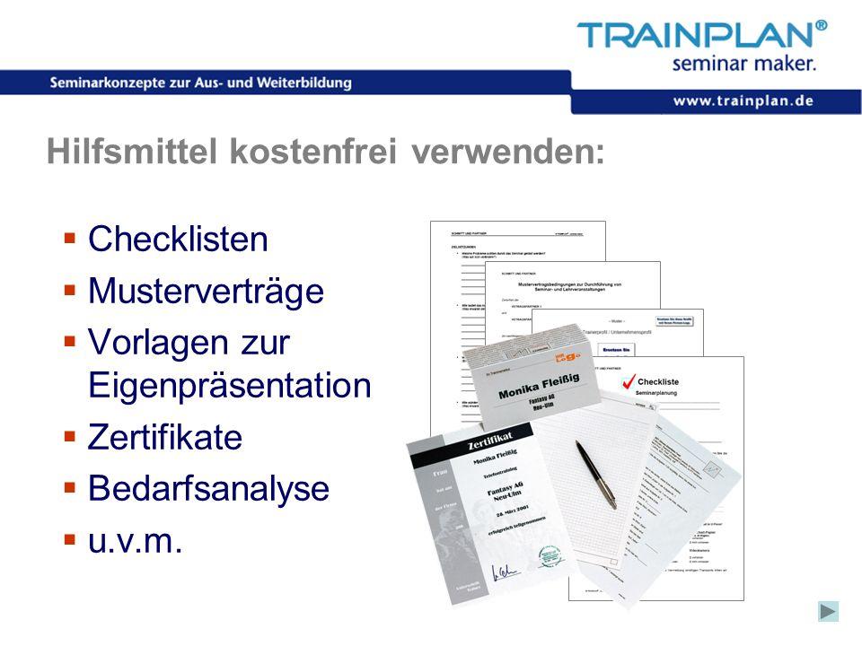 Folie 20 ©TRAINPLAN ® 2006 Hilfsmittel kostenfrei verwenden: Checklisten Musterverträge Vorlagen zur Eigenpräsentation Zertifikate Bedarfsanalyse u.v.