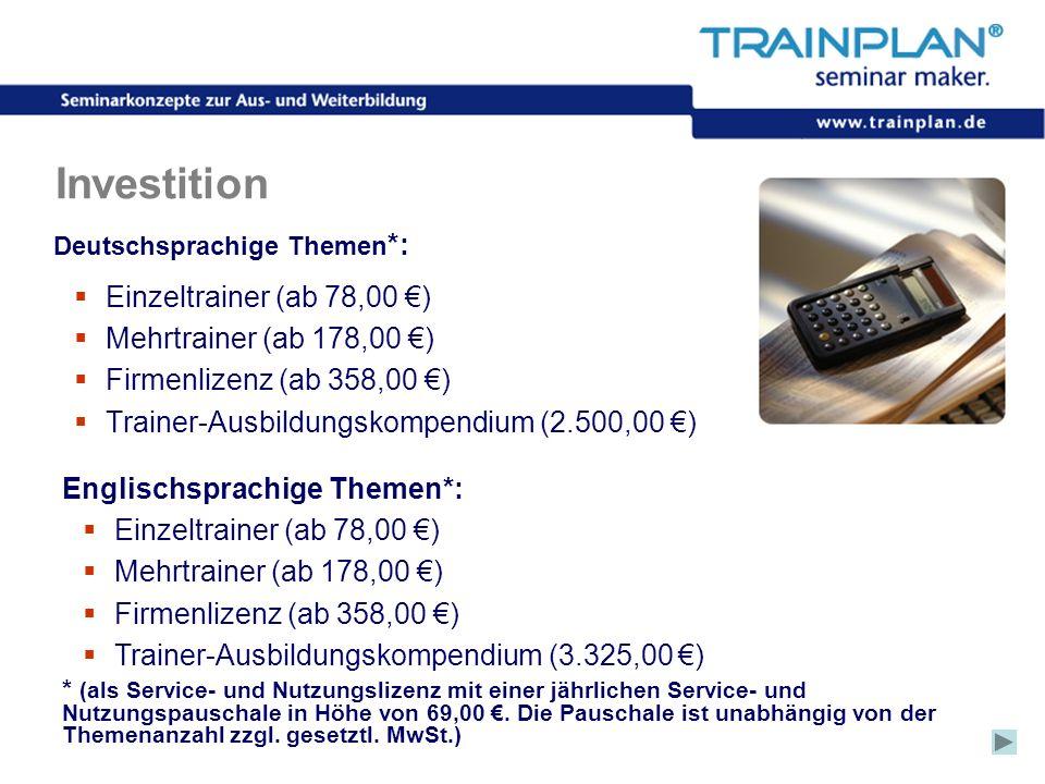 Folie 22 ©TRAINPLAN ® 2006 Investition Deutschsprachige Themen *: Einzeltrainer (ab 78,00 ) Mehrtrainer (ab 178,00 ) Firmenlizenz (ab 358,00 ) Trainer