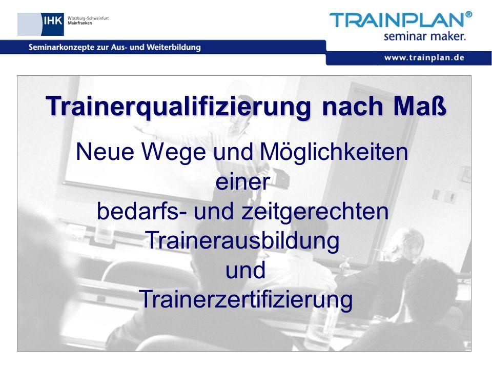 Folie 23 ©TRAINPLAN ® 2006 Trainerqualifizierung nach Maß Neue Wege und Möglichkeiten einer bedarfs- und zeitgerechten Trainerausbildung und Trainerze