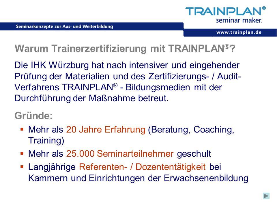 Folie 28 ©TRAINPLAN ® 2006 Warum Trainerzertifizierung mit TRAINPLAN ® ? Die IHK Würzburg hat nach intensiver und eingehender Prüfung der Materialien