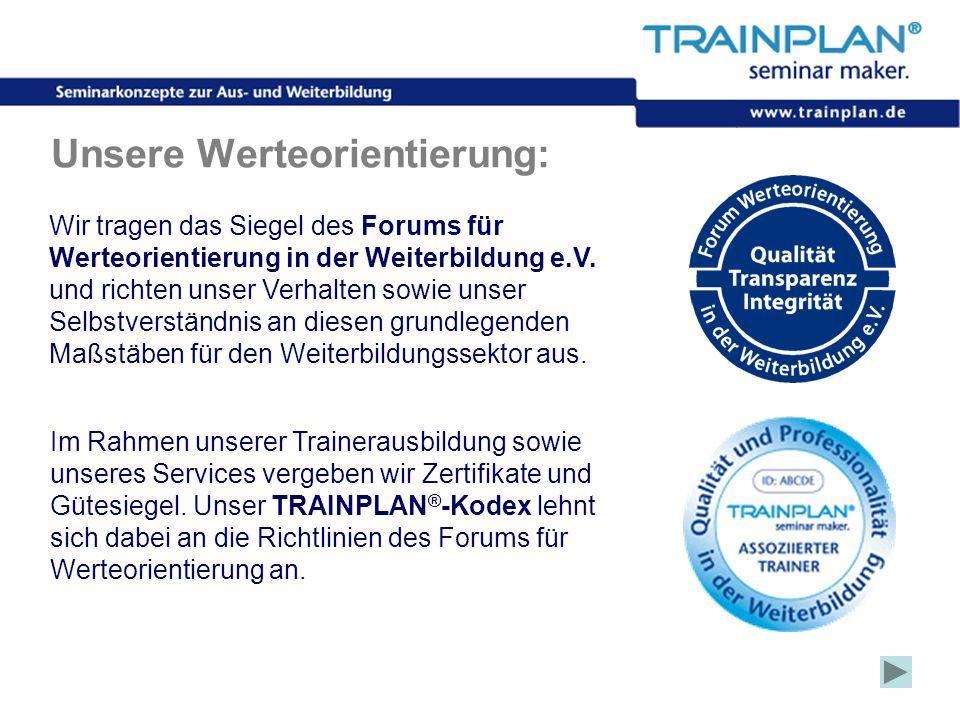 Folie 4 ©TRAINPLAN ® 2006 Wir tragen das Siegel des Forums für Werteorientierung in der Weiterbildung e.V. und richten unser Verhalten sowie unser Sel