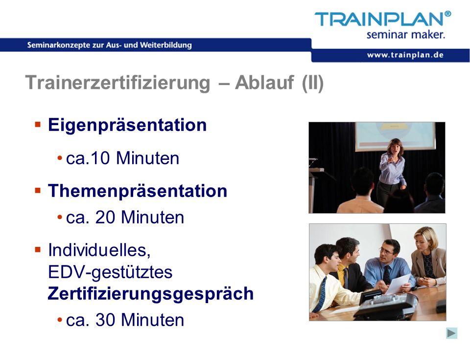 Folie 43 ©TRAINPLAN ® 2006 Trainerzertifizierung – Ablauf (II) Eigenpräsentation ca.10 Minuten Themenpräsentation ca. 20 Minuten Individuelles, EDV-ge
