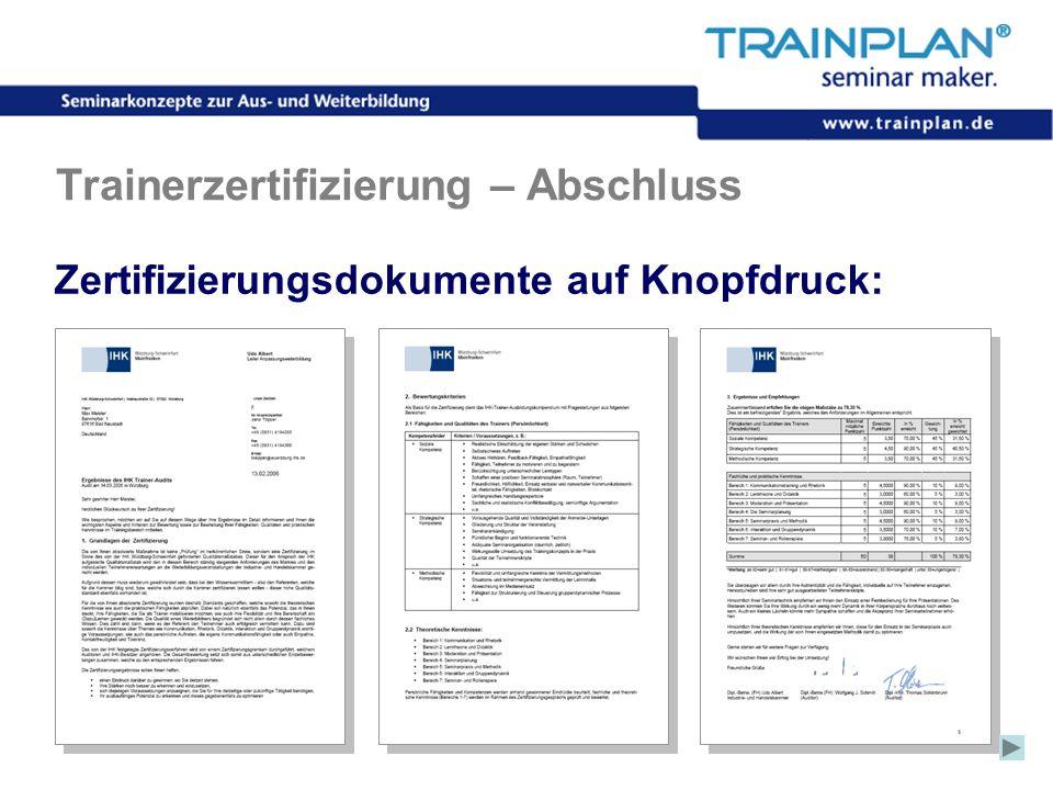 Folie 55 ©TRAINPLAN ® 2006 Trainerzertifizierung – Abschluss Zertifizierungsdokumente auf Knopfdruck: