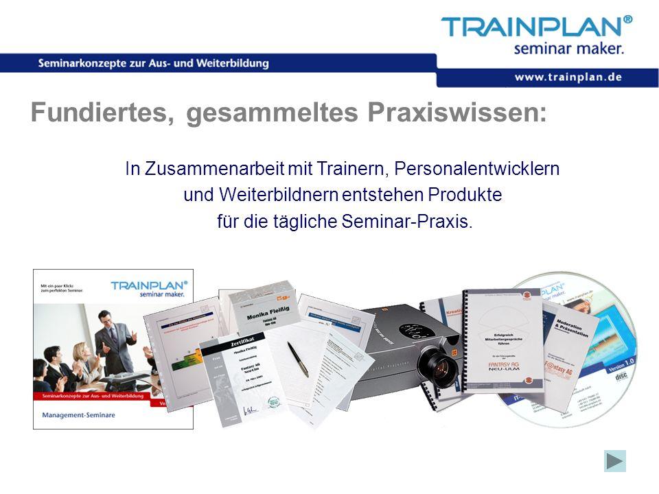 Folie 7 ©TRAINPLAN ® 2006 Fundiertes, gesammeltes Praxiswissen: In Zusammenarbeit mit Trainern, Personalentwicklern und Weiterbildnern entstehen Produ