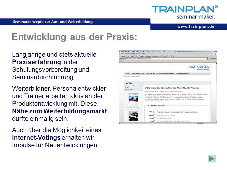 Folie 8 ©TRAINPLAN ® 2006 Entwicklung aus der Praxis: Langjährige und stets aktuelle Praxiserfahrung in der Schulungsvorbereitung und Seminardurchführ