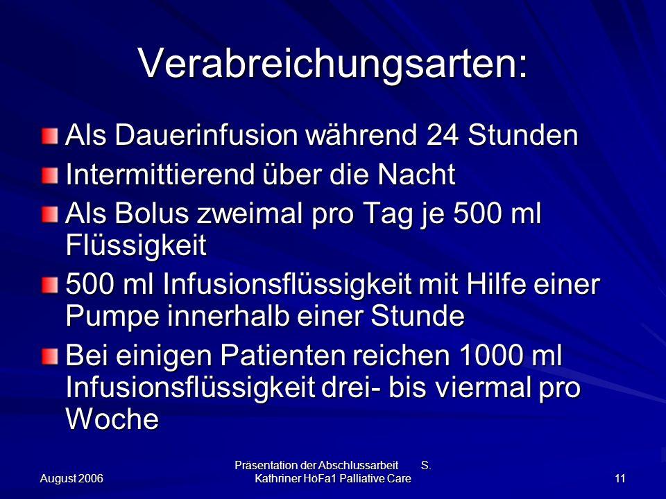 August 2006 Präsentation der Abschlussarbeit S. Kathriner HöFa1 Palliative Care 11 Verabreichungsarten: Als Dauerinfusion während 24 Stunden Intermitt