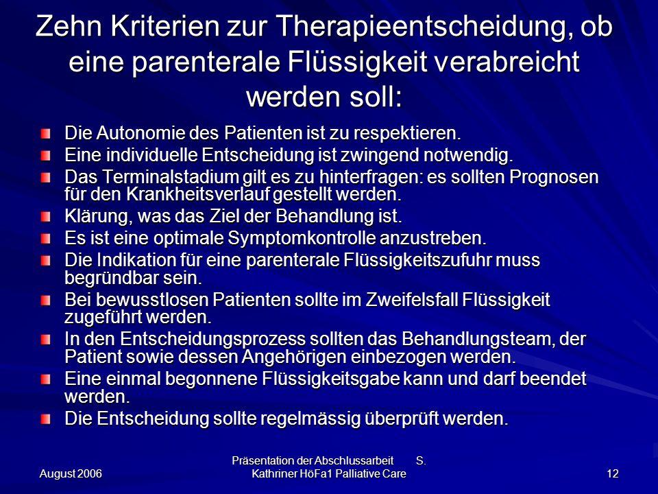 August 2006 Präsentation der Abschlussarbeit S. Kathriner HöFa1 Palliative Care 12 Zehn Kriterien zur Therapieentscheidung, ob eine parenterale Flüssi