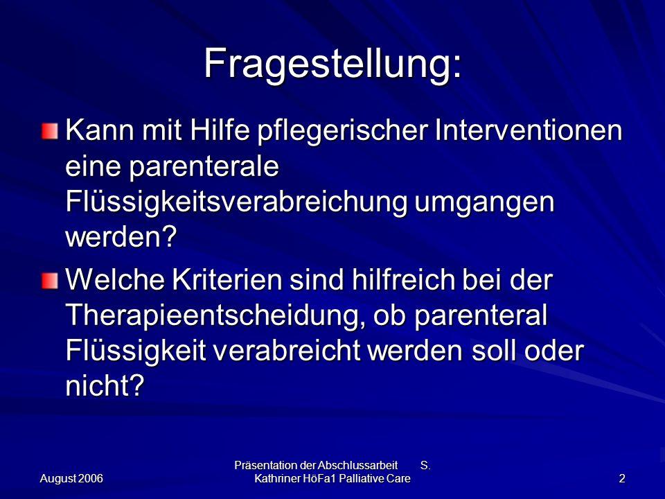 August 2006 Präsentation der Abschlussarbeit S. Kathriner HöFa1 Palliative Care 2 Fragestellung: Kann mit Hilfe pflegerischer Interventionen eine pare