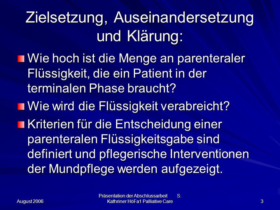 August 2006 Präsentation der Abschlussarbeit S. Kathriner HöFa1 Palliative Care 3 Zielsetzung, Auseinandersetzung und Klärung: Wie hoch ist die Menge