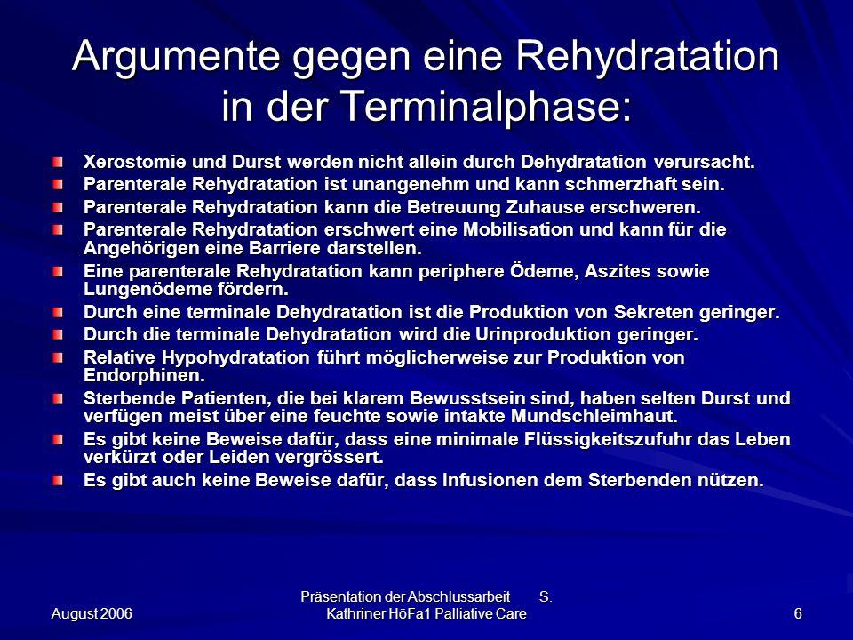 August 2006 Präsentation der Abschlussarbeit S. Kathriner HöFa1 Palliative Care 6 Argumente gegen eine Rehydratation in der Terminalphase: Xerostomie