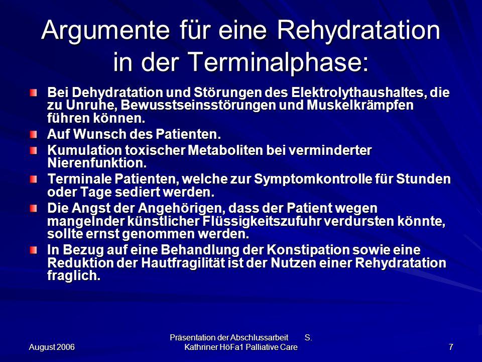 August 2006 Präsentation der Abschlussarbeit S. Kathriner HöFa1 Palliative Care 7 Argumente für eine Rehydratation in der Terminalphase: Bei Dehydrata