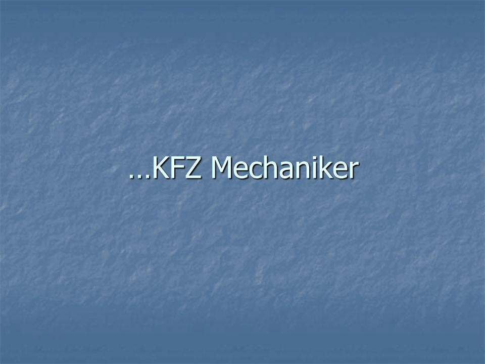 …KFZ Mechaniker