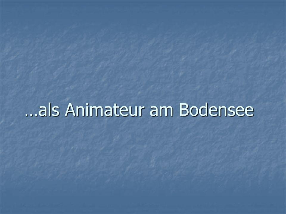 …als Animateur am Bodensee