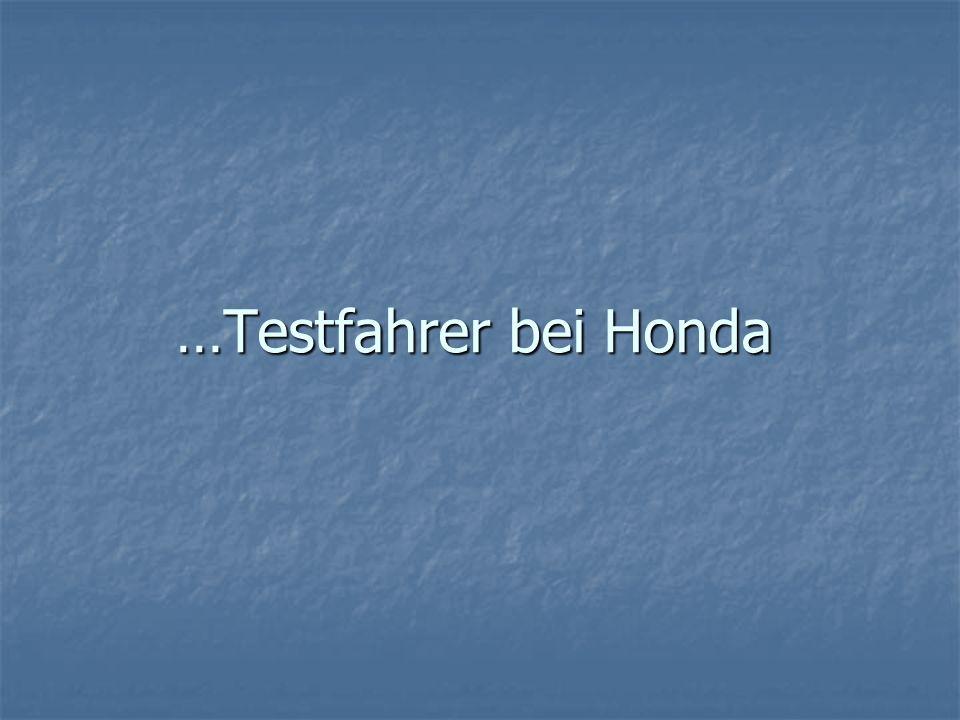 …Testfahrer bei Honda