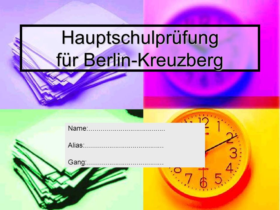Hauptschulprüfung für Berlin-Kreuzberg Name:....................................... Alias:........................................ Gang:..............