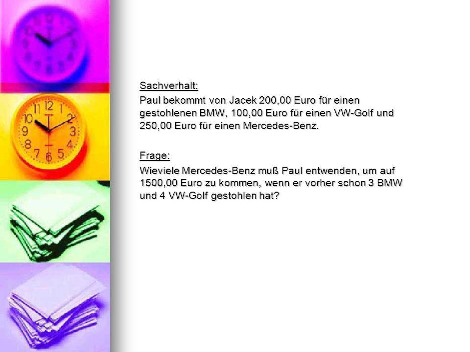 Sachverhalt: Paul bekommt von Jacek 200,00 Euro für einen gestohlenen BMW, 100,00 Euro für einen VW-Golf und 250,00 Euro für einen Mercedes-Benz. Frag