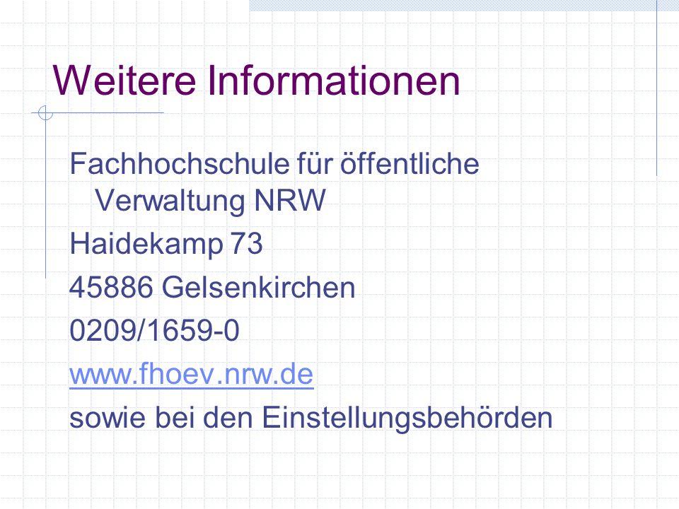 Weitere Informationen Fachhochschule für öffentliche Verwaltung NRW Haidekamp 73 45886 Gelsenkirchen 0209/1659-0 www.fhoev.nrw.de sowie bei den Einste
