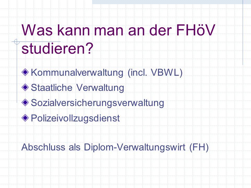 Was kann man an der FHöV studieren? Kommunalverwaltung (incl. VBWL) Staatliche Verwaltung Sozialversicherungsverwaltung Polizeivollzugsdienst Abschlus