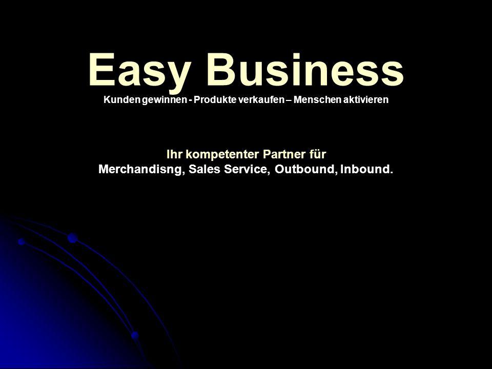Easy Business Ihr kompetenter Partner für Merchandisng, Sales Service, Outbound, Inbound. Kunden gewinnen - Produkte verkaufen – Menschen aktivieren