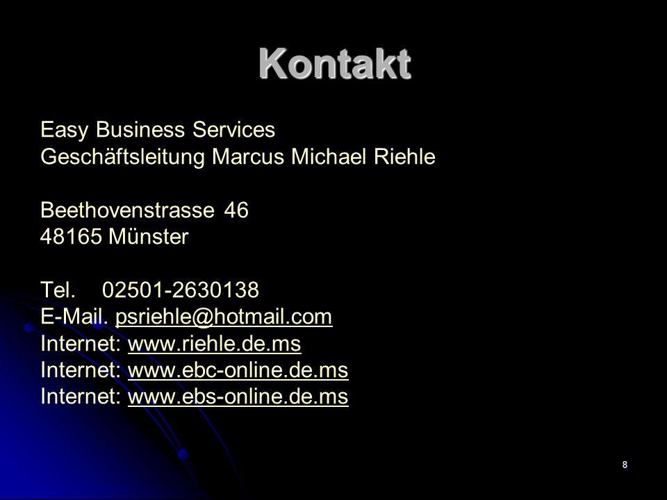 8 Kontakt Easy Business Services Geschäftsleitung Marcus Michael Riehle Beethovenstrasse 46 48165 Münster Tel. 02501-2630138 E-Mail. psriehle@hotmail.