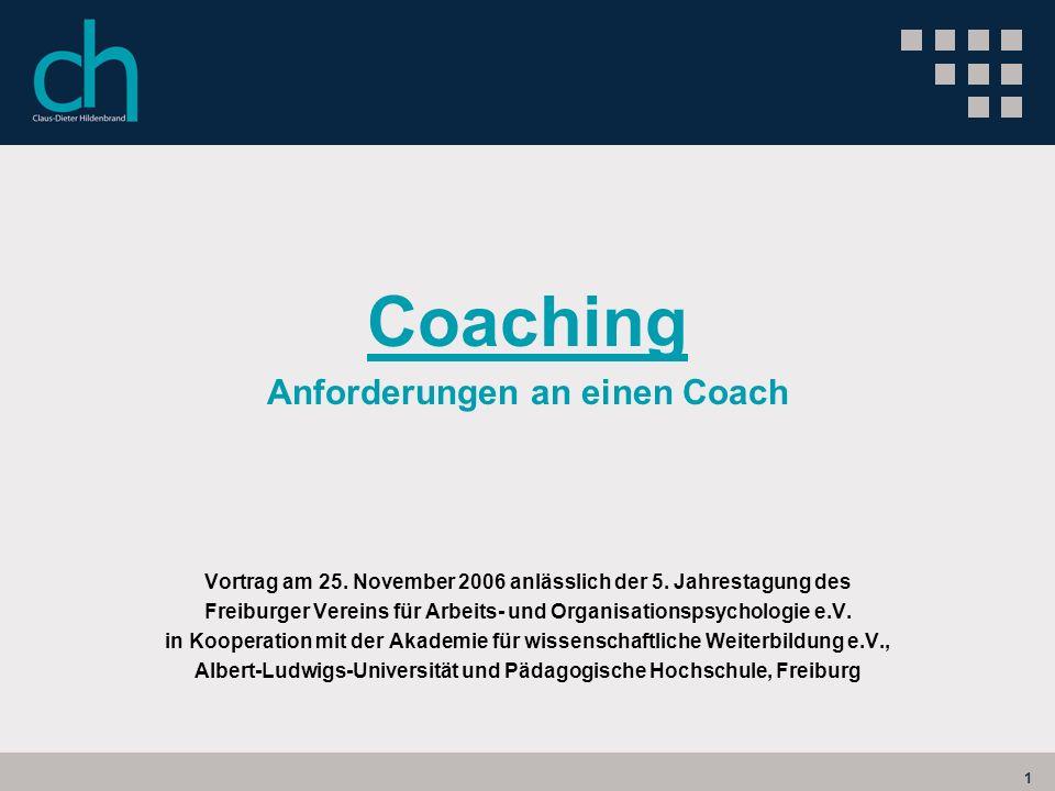 1 Coaching Anforderungen an einen Coach Vortrag am 25. November 2006 anlässlich der 5. Jahrestagung des Freiburger Vereins für Arbeits- und Organisati