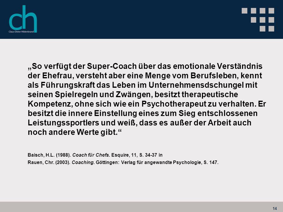 14 So verfügt der Super-Coach über das emotionale Verständnis der Ehefrau, versteht aber eine Menge vom Berufsleben, kennt als Führungskraft das Leben