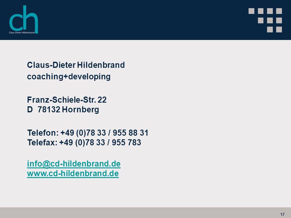 17 Claus-Dieter Hildenbrand coaching+developing Franz-Schiele-Str. 22 D 78132 Hornberg Telefon: +49 (0)78 33 / 955 88 31 Telefax: +49 (0)78 33 / 955 7