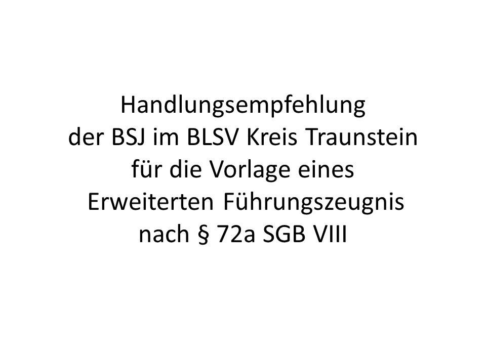 Handlungsempfehlung der BSJ im BLSV Kreis Traunstein für die Vorlage eines Erweiterten Führungszeugnis nach § 72a SGB VIII