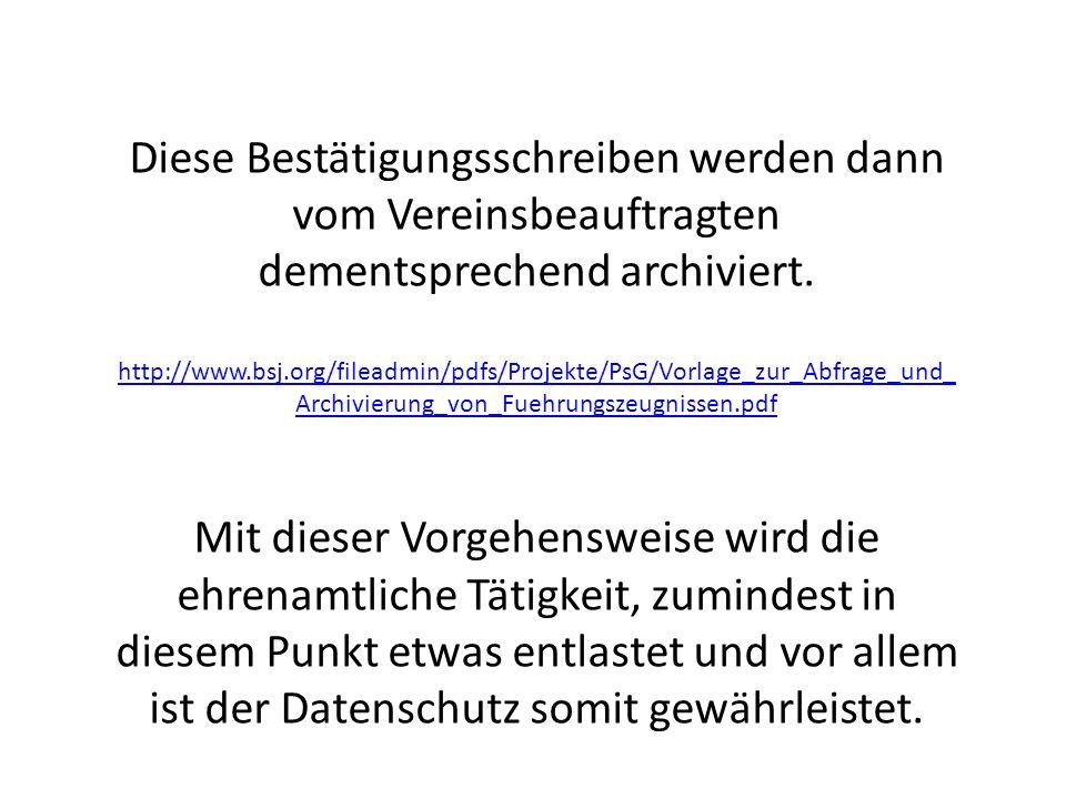 Diese Bestätigungsschreiben werden dann vom Vereinsbeauftragten dementsprechend archiviert. http://www.bsj.org/fileadmin/pdfs/Projekte/PsG/Vorlage_zur